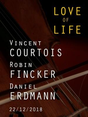 VINCENT COURTOIS / DANIEL ERDMANN / ROBIN FINCKER - LOVE OF LIFE