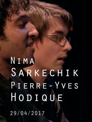 NIMA SARKECHIK & PIERRE-YVES HODIQUE