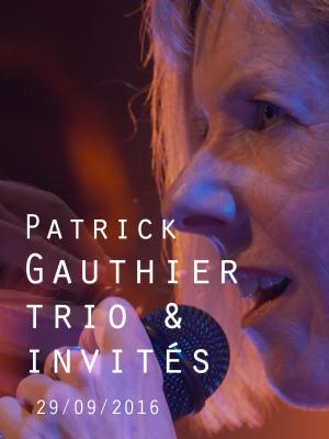 PATRICK GAUTHIER TRIO & INVITES
